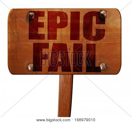 epic fail, 3D rendering, text on wooden sign