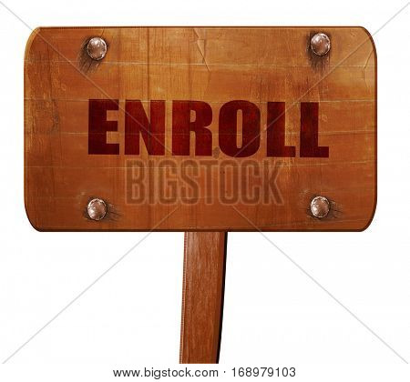 enroll, 3D rendering, text on wooden sign