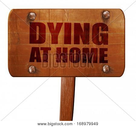 dying at home, 3D rendering, text on wooden sign