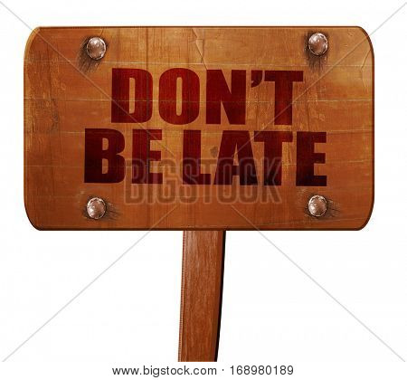 don't be late, 3D rendering, text on wooden sign