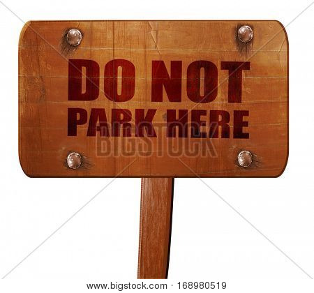 do not park here, 3D rendering, text on wooden sign
