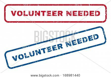 Volunteer Needed text rubber seal stamp watermarks. Vector style is blue and red ink tag inside rounded rectangular shape. Grunge design and scratched texture. Blue and red emblems.