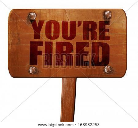 you're fired, 3D rendering, text on wooden sign