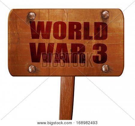 world war 3, 3D rendering, text on wooden sign