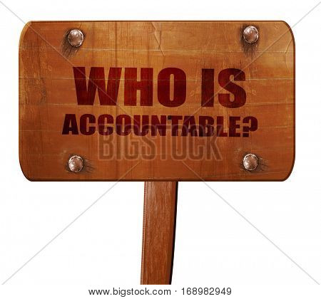 who is accountable, 3D rendering, text on wooden sign