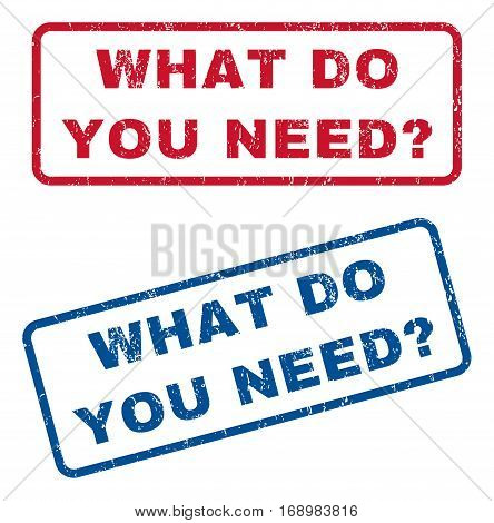 What Do You Need Question text rubber seal stamp watermarks. Vector style is blue and red ink tag inside rounded rectangular shape. Grunge design and scratched texture. Blue and red stickers.
