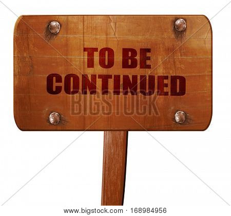 to be continued, 3D rendering, text on wooden sign