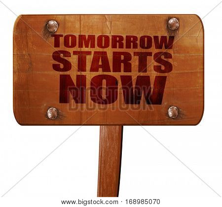 tomorrow starts now, 3D rendering, text on wooden sign