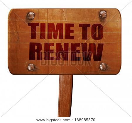 time to renew, 3D rendering, text on wooden sign