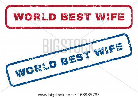 World Best Wife text rubber seal stamp watermarks. Vector style is blue and red ink tag inside rounded rectangular banner. Grunge design and scratched texture. Blue and red emblems.