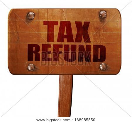 tax refund, 3D rendering, text on wooden sign
