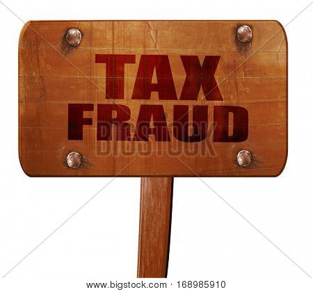 tax fraud, 3D rendering, text on wooden sign