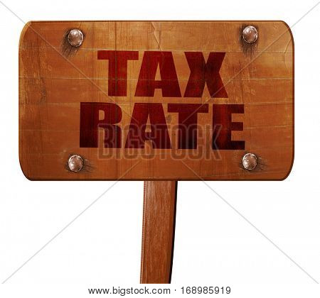 tax rate, 3D rendering, text on wooden sign