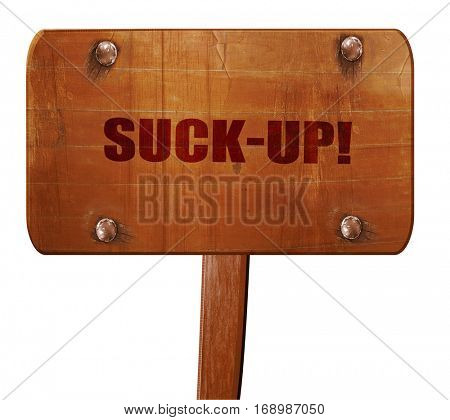 suck-up, 3D rendering, text on wooden sign