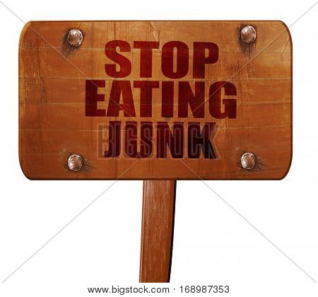 stop eating junk, 3D rendering, text on wooden sign