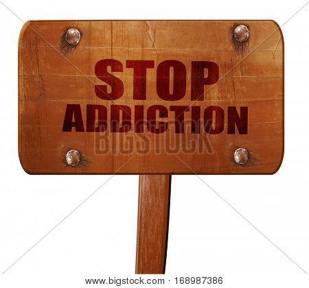 stop addiction, 3D rendering, text on wooden sign