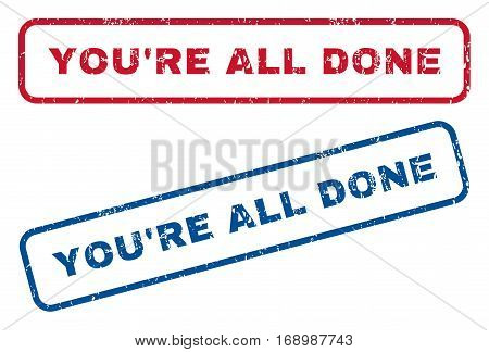 You'Re All Done text rubber seal stamp watermarks. Vector style is blue and red ink tag inside rounded rectangular banner. Grunge design and scratched texture. Blue and red signs.