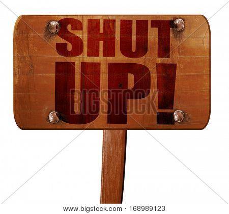 shut up, 3D rendering, text on wooden sign
