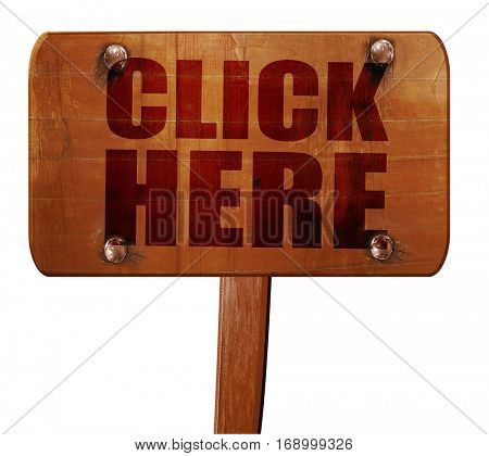 click here, 3D rendering, text on wooden sign