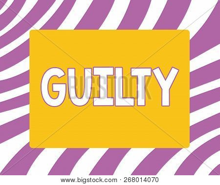 Writing Note Showing Guilty. Business Photo Showcasing Culpable Of Or Responsible For Specified Wron