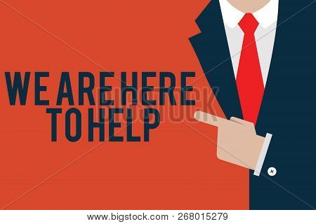Word Writing Text We Are Here To Help. Business Concept For Someone Who Is Always Ready To Assist Su