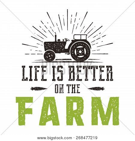 Life Is Better On The Farm Emblem. Vintage Hand Drawn Farming Logo. Natural Products Poster. Retro D