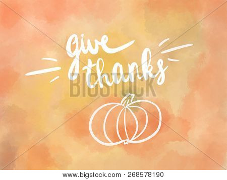 Happy Thanksgiving Text Illustration, Seasonal Greeting Card. Handwritten Give Thanks Text On Waterc