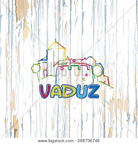 Colorful Vaduz Drawing On Wooden Background. Hand-drawn Vector Illustration.