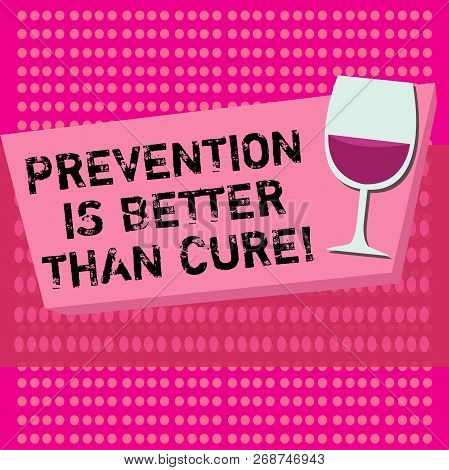 Text Sign Showing Prevention Is Better Than Cure. Conceptual Photo Disease Is Preventable If Identif