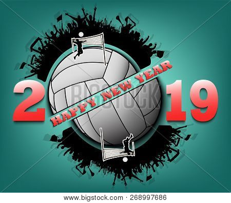 Happy New Year 2019 And Volleyball Ball With Volleyball Fans. Creative Design Pattern For Greeting C