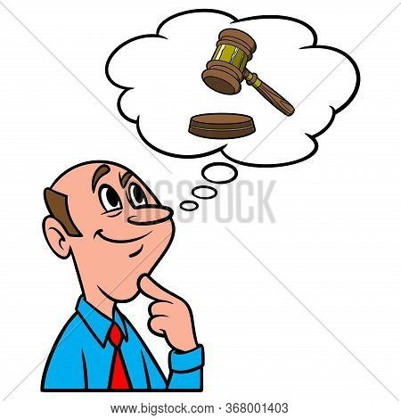 Thinking About A Judge Gavel - A Cartoon Illustration Of A Man Thinking About A Judge Gavel.