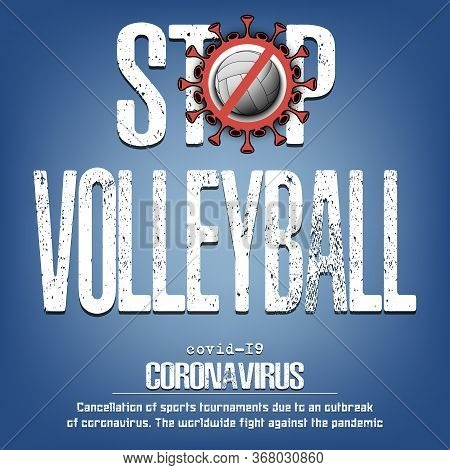 Stop Volleyball. Coronavirus Sign With Volleyball Ball. Covid-19. Cancellation Of Sports Tournaments