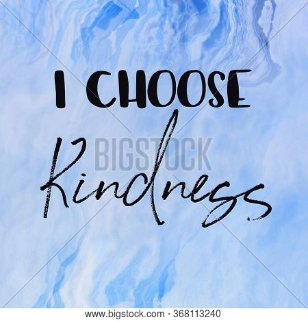 A close up of a sign - Quote - I choose Kindness