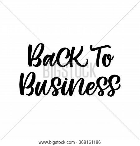 Hand Drawn Lettering Card. The Inscription: Back To Business. Perfect Design For Greeting Cards, Pos