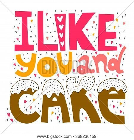 I Like You And Cake. Handwritten Lettering For Greeting Cards, Posters And Other Design.
