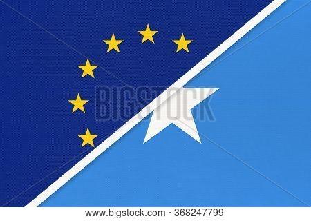 European Union Or Eu And Somalia National Flag From Textile. Symbol Of The Council Of Europe Associa