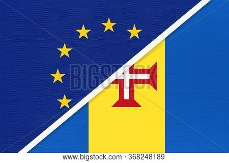 European Union Or Eu And Madeira National Flag From Textile. Symbol Of The Council Of Europe Associa