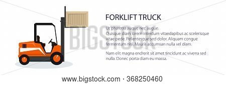 Banner With Orange Forklift Truck , Vehicle Forklift Picks Up A Box, Vehicle For Lifting Loads, Carg