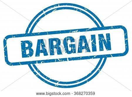 Bargain Stamp. Bargain Round Vintage Grunge Sign. Bargain