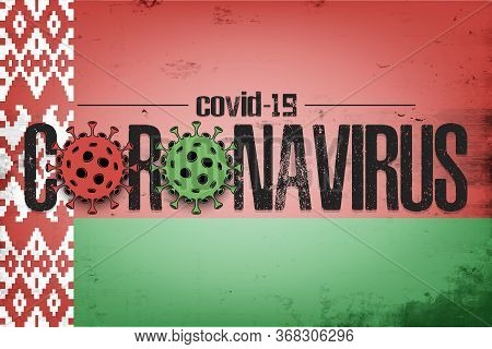 Flag Of Belarus With Coronavirus Covid-19. Virus Cells Coronavirus Bacteriums Against Background Of