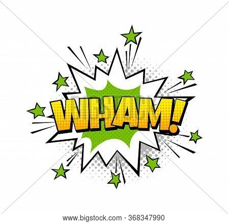 Speech Bubble Wham. Vector Pop Art Balloon With Effect Of Bang Boom Or Explosion And Soumd Text From