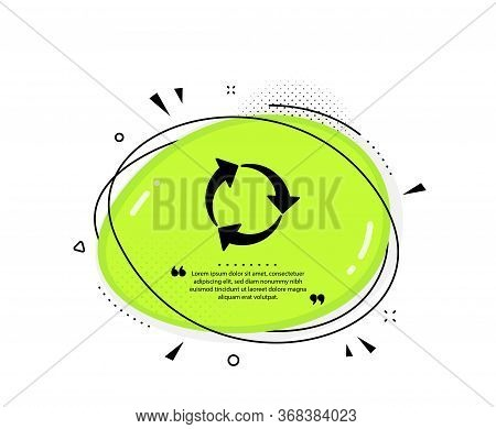 Recycle Arrow Icon. Quote Speech Bubble. Recycling Waste Symbol. Reduce And Reuse Sign. Quotation Ma