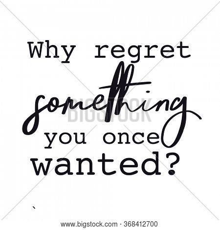 Quote - Why regret something you once wanted?