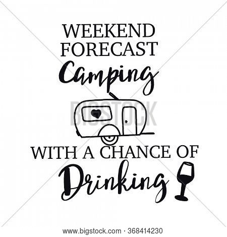 Quote - Weekend forecast camping with a chance of drinking