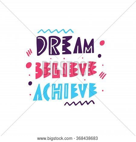 Dream Believe Achieve Lettering. Kids Phrase. Modern Typography. Colorful Vector Illustration. Isola