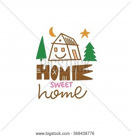 Home Sweet Home Lettering. Kids House. Modern Typography. Colorful Vector Illustration. Isolated On