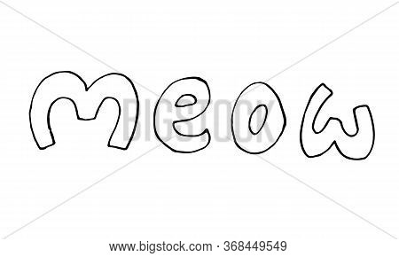 Hand Drawn Vector Inscription Of Meow Word. Cute Funny Domestic Animal Typography. Simple Childish D
