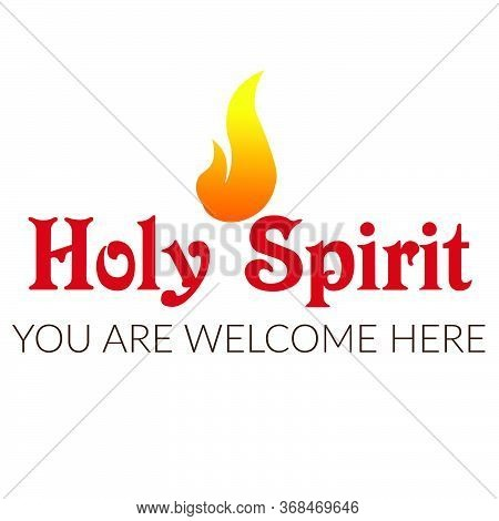Holy Spirit, You Are Welcome Here, Pentecost Sunday Quote, Typography For Print Or Use As Poster, Ca