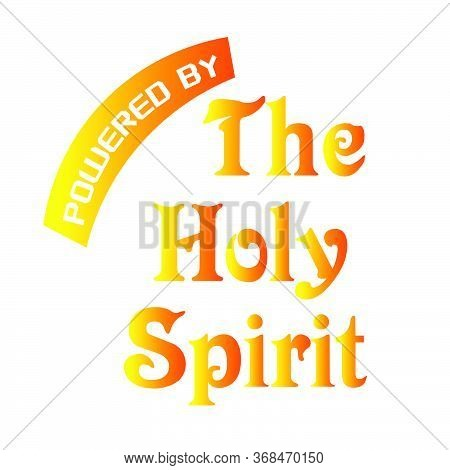 Powered By The Holy Spirit,  Pentecost Sunday Quote, Typography For Print Or Use As Poster, Card, Fl