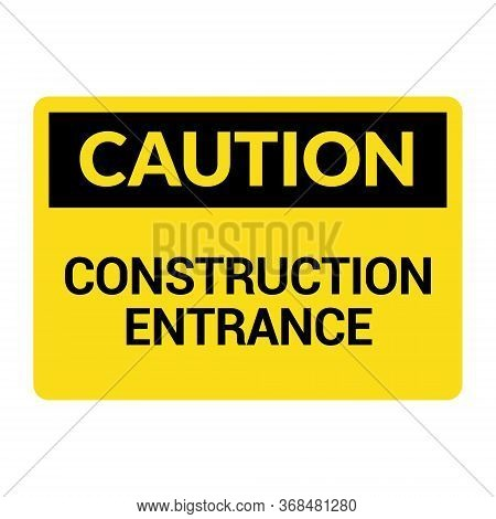 Construction Entrance Caution Warning Symbol Concept. Safety Entrance Sign